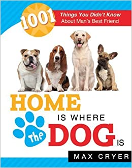Book Home is Where the Dog Is: 1001 Things You Didn't Know About Man's Best Friend by Max Cryer (2013-09-10)
