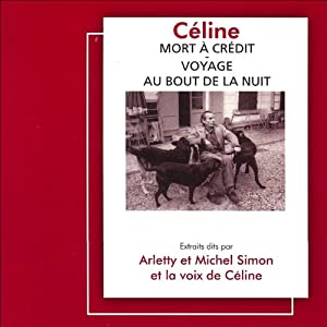Mort à crédit / Voyage au bout de la nuit | Livre audio Auteur(s) : Louis-Ferdinand Céline Narrateur(s) : Louis-Ferdinand Céline,  Arletty, Michel Simon