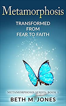 Metamorphosis:: Transformed From Fear to Faith by [M. Jones, Beth]