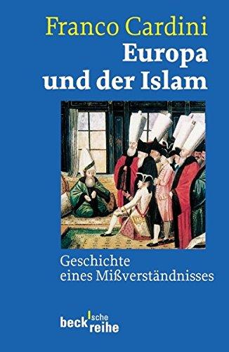 Europa und der Islam: Geschichte eines Mißverständnisses