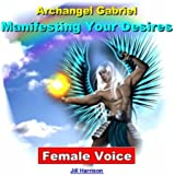 Manifesting Your Desires: Archangel Gabriel (Guided Meditation) [Female Voice]