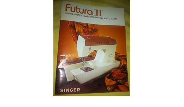 Singer Futura II (2) Sewing Machine - Model 925 - Two Way Sewing Surface ((c)1976): The Singer Company: Amazon.com: Books