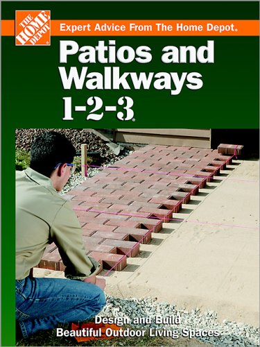 Patios and Walkways 1-2-3: Design and Build Beautiful Outdoor Living Spaces (Expert Advice from the Home Depot) (Patio Build Pavers Steps With)