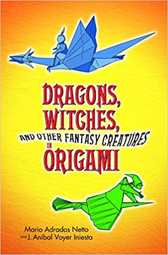 Dragons Witches And Other Fantasy Creatures In Origami Dover