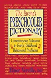 img - for The Parent s Preschooler Dictionary: Commonsense Solutions to Early Childhood Behavioral Problems book / textbook / text book