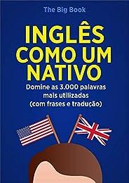 Inglês Como Um Nativo ( Aprenda 10x mais Rápido ): Domine as 3.000 Palavras Mais Utilizadas do Inglês - Com Fr