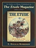 An Index to Music Published in the Etude Magazine, 1883-1957, E. Douglas Bomberger, 0810852837