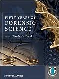 Fifty Years of Forensic Science, Niamh Nic Daeid, 0470684003