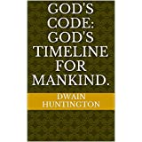 God's Code: God's Timeline for Mankind