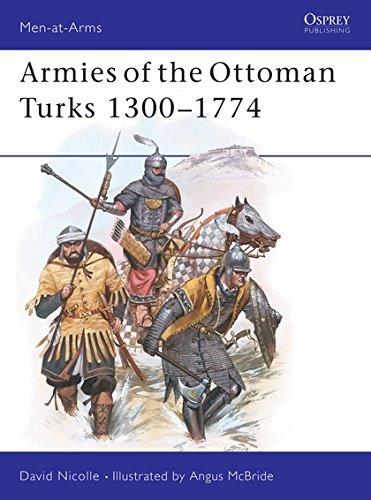 Armies of the Ottoman Turks, 1300-1774 (Men at Arms Series, 140) (Series Turk)
