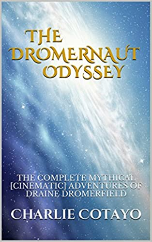 THE DROMERNAUT ODYSSEY: THE COMPLETE MYTHICAL [CINEMATIC] ADVENTURES OF DRAINE DROMERFIELD