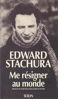 Me résigner au monde par Edward Stachura