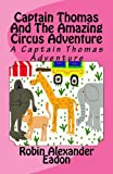 Captain Thomas and the Amazing Circus Adventure, Robin Eadon, 1475281498