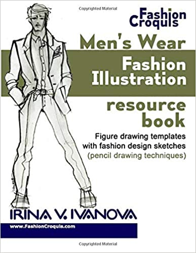 Men S Wear Fashion Illustration Resource Book Figure Drawing Templates With Fashion Design Sketches Pencil Drawing Techniques Fashion Croquis Volume 3 Ivanova Irina V 9780692608647 Amazon Com Books