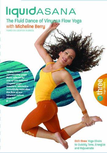 (Micheline Berry's Liquid Asana: The Fluid Dance of Vinyasa Flow Yoga - Yoga Elixirs)