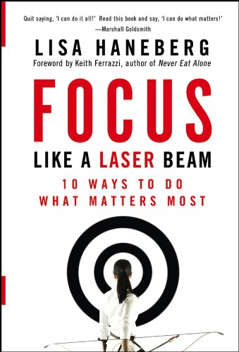 Read Online Focus Like a Laser Beam: 10 Ways to Do What Matters Most pdf epub