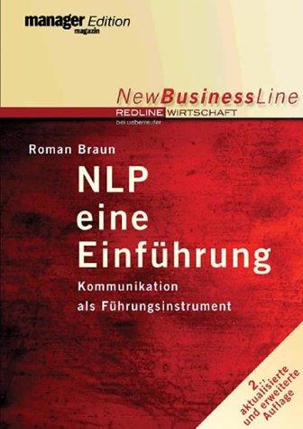 NLP - eine Einführung: Kommunikation als Führungsinstrument Taschenbuch – 1. Juli 2003 Roman Braun 3832310045