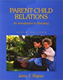 Parent-Child Relations : An Introduction to Parenting, Bigner, Jerry J., 0130284955