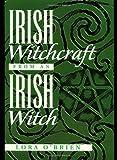 Irish Witchcraft from an Irish Witch, Lora O'Brein, 1564147592