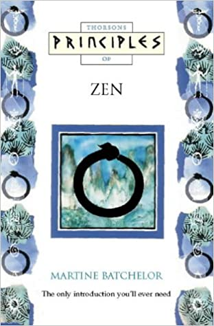 Principles of - Zen: The only introduction you'll ever need (Thorsons principles series)