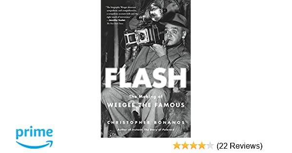 Flash The Making Of Weegee The Famous Christopher Bonanos