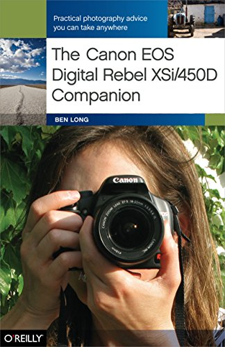 The Canon EOS Digital Rebel XSi/450D Companion: Learning How to Take Pictures You Love With the Camera You (Canon Rebel Xsi Manual)