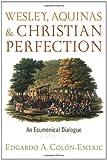 Wesley, Aquinas, and Christian Perfection, Edgardo A. Colon-Emeric, 1602582114