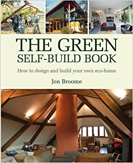The Green Self Build Book How To Design And Build Your Own Eco Home