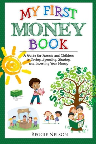 My First Money Book: A Guide for Parents and Children to Saving, Spending, Sharing, and Investing Your Money