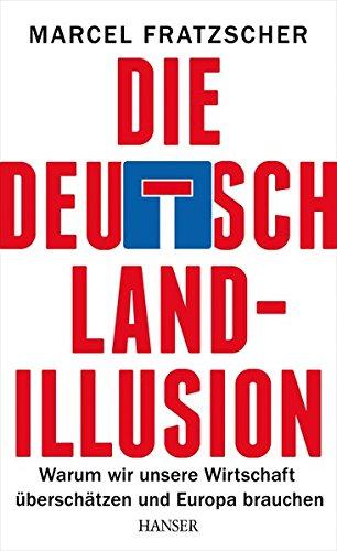 die-deutschland-illusion-warum-wir-unsere-wirtschaft-berschtzen-und-europa-brauchen