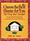 Choose the Best House for You : The Feng Shui Checklist, Elliot Jay Tanzer, 0974300810