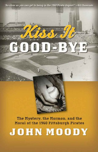 Kiss It Good-bye: The Mystery, the Mormon, and the Moral of the 1960 Pittsburgh -