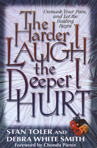 The Harder I Laugh, the Deeper I Hurt: Unmask Your Pain, and Let the Healing Begin (The Deeper The Ocean The Deeper The Pain)