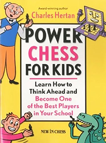 Power Chess for Kids: Learn How to Think Ahead and Become One of the Best Players in Your School (Best Chess Player In The World)