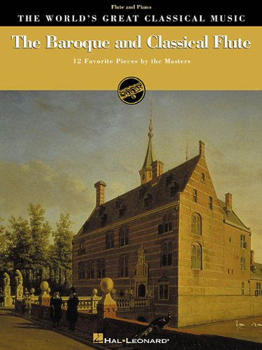 Download The Baroque and Classical Flute: 12 Favorite Pieces by the Masters for Flute & Piano (World's Greatest Classical Music) pdf