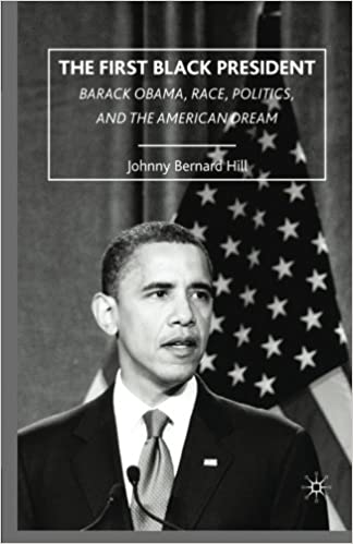 The First Black President : Barack Obama, Race, Politics, and the American Dream