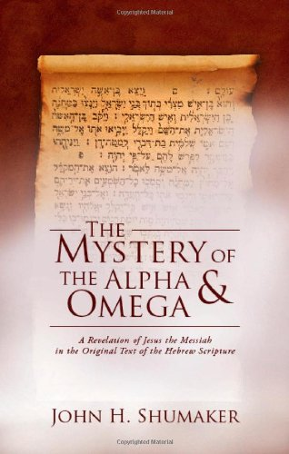 The Mystery of the Alpha and Omega: A Revelation of Jesus the Messiah in the Original Text of the Hebrew Scripture pdf epub