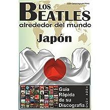 Los Beatles - Japón - Guía Rápida De Su Discografía: Discografía A Todo Color (1964-1970) (Los Beatles Alrededor Del Mundo) (Spanish Edition)