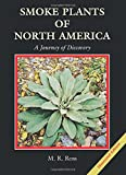 Smoke Plants of North America: A Journey of Discovery Illustrated Edition
