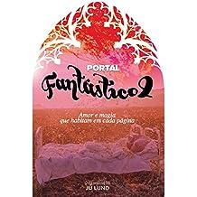 Portal Fantástico 2: Amor e magia que habitam em cada página (Antologia Portal JuLund)