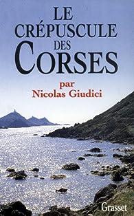 Le crépuscule des Corses. Clientélisme, identité et vendetta par Nicolas Giudici