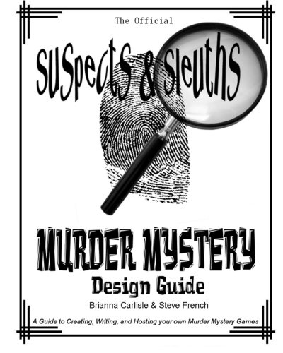 Suspects & Sleuth's Murder Mystery Design Guide: A Guide to Creating, Writing, and Hosting your own Murder Mystery Dinner Party Games ()