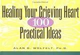 Healing Your Grieving Heart, Alan Wolfelt, 1879651122