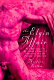 Front cover for the book The Elgin Affair: The Abduction of Antiquity's Greatest Treasures and the Passions it Aroused by Theodore Vrettos