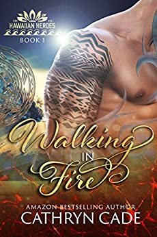 Walking in Fire (Hawaiian Heroes Book 1) by [Cade, Cathryn]