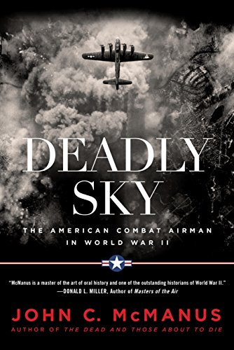Deadly Sky: The American Combat Airman in World War II by [McManus, John C.]