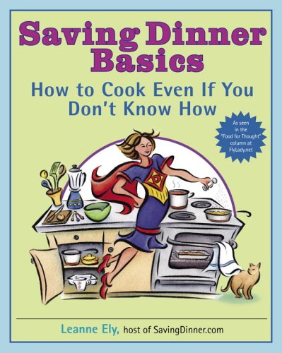 Saving Dinner Basics: How to Cook Even If You Don't Know How [Leanne Ely] (Tapa Blanda)