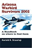 Arizona Warbird Survivors 2002, Harold A. Skaarup, 0595238815