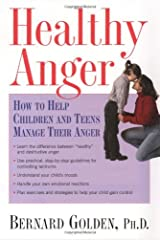 Healthy Anger: How to Help Children and Teens Manage Their Anger Kindle Edition