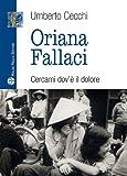 Oriana Fallaci : Cercami Dov'è il Dolore, Cecchi, Umberto, 8856402602